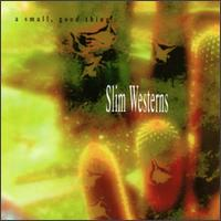 A Small Good Thing - Slim Westerns on Soleil Moon (1995)