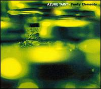 Azure Taint - Funky Elements CD on Elektrolux (2000)