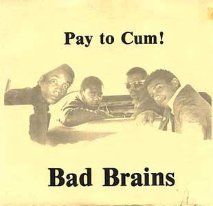 Bad Brains - Pay To Cum 7 - ca. 1979