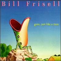 Bill Frisell - Gone, Just Like A Train on Nonesuch (1997)
