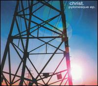 Christ - Pylonesque ep 12inch on Benbecula (2002)