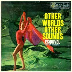 Esquivel & His Orchestra - Other Worlds, Other Sounds
