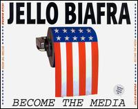 Jello Biafra - Become The Media on Alternative Tentacles (2000)