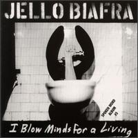 Jello Biafra - I Blow Minds For A Living on Alternative Tentacles (1991)