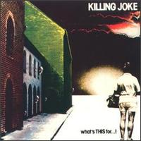 Killing Joke - What's This For?