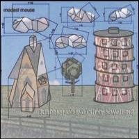 Modest Mouse - Building Something Out Of Nothing on Up (2000)