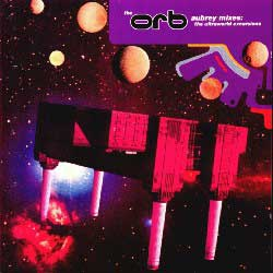 Orb - Aubrey Remixes - The Ultraworld Excursions on Big Life (1991)