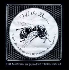 Tell The Bees... belief, knowledge, and hypersymbolic cognition... The Museum Of Jurassic Technology