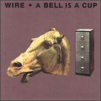 Wire - A Bell Is A Cup Until It Is Struck
