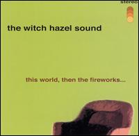 Witch Hazel Sound - This world, Then The Fireworks... on Hidden Agenda (2001)
